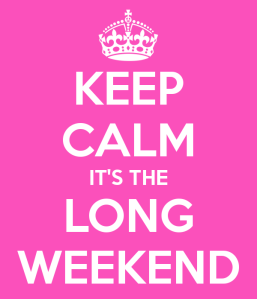 keep-calm-its-the-long-weekend-2
